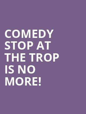 Comedy Stop At The Trop is no more